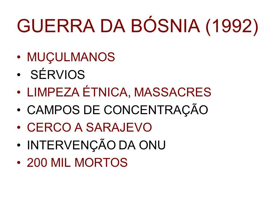 GUERRA DA BÓSNIA (1992) MUÇULMANOS SÉRVIOS LIMPEZA ÉTNICA, MASSACRES CAMPOS DE CONCENTRAÇÃO CERCO A SARAJEVO INTERVENÇÃO DA ONU 200 MIL MORTOS