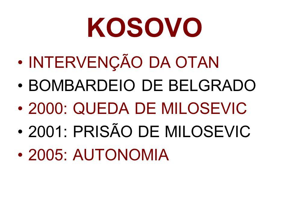 KOSOVO INTERVENÇÃO DA OTAN BOMBARDEIO DE BELGRADO 2000: QUEDA DE MILOSEVIC 2001: PRISÃO DE MILOSEVIC 2005: AUTONOMIA