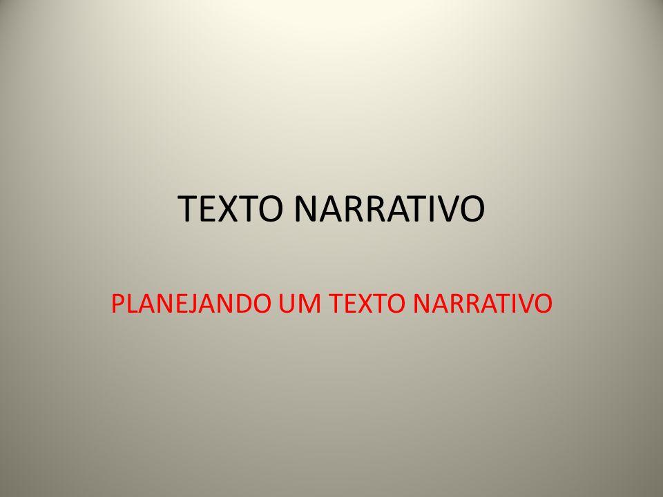 O que faz um texto narrativo ser interessante, prender a nossa atenção e nos mostrar que forma um todo.