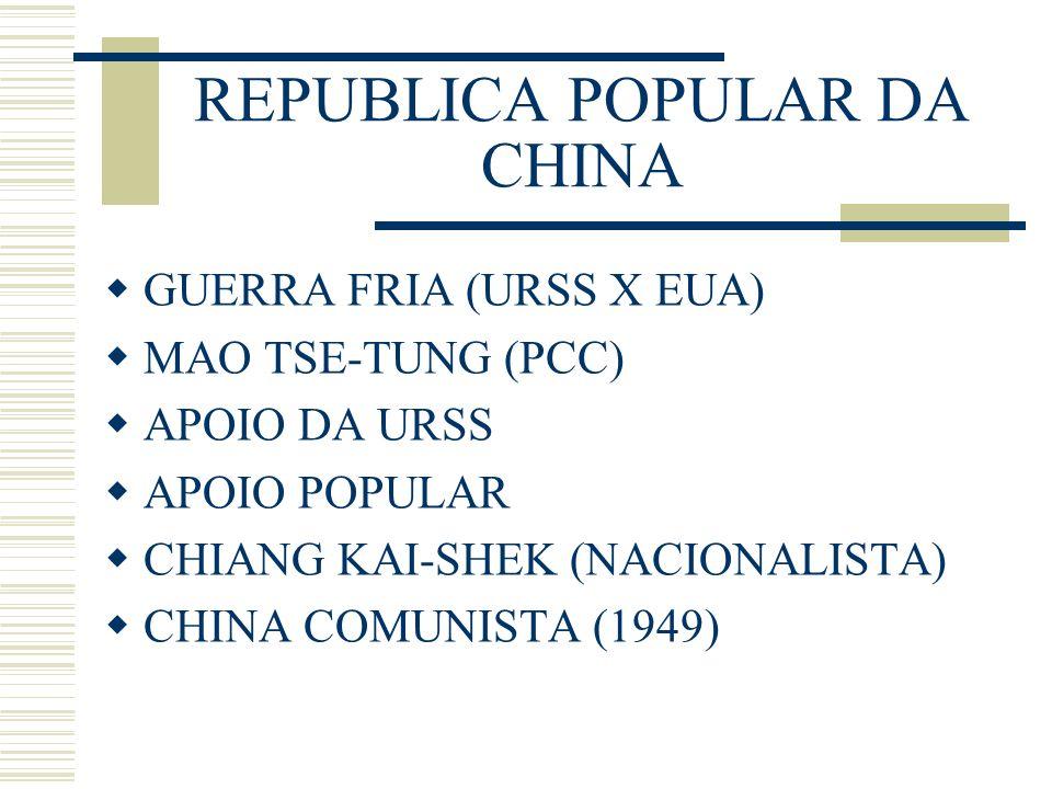 REPUBLICA POPULAR DA CHINA GUERRA FRIA (URSS X EUA) MAO TSE-TUNG (PCC) APOIO DA URSS APOIO POPULAR CHIANG KAI-SHEK (NACIONALISTA) CHINA COMUNISTA (194