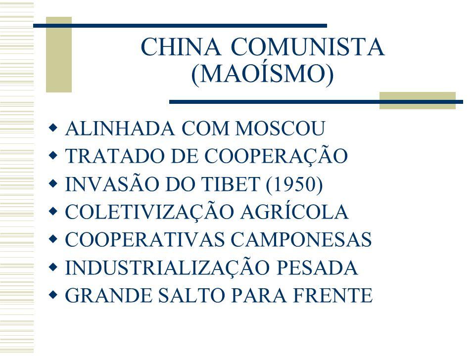 CHINA COMUNISTA (MAOÍSMO) ALINHADA COM MOSCOU TRATADO DE COOPERAÇÃO INVASÃO DO TIBET (1950) COLETIVIZAÇÃO AGRÍCOLA COOPERATIVAS CAMPONESAS INDUSTRIALI