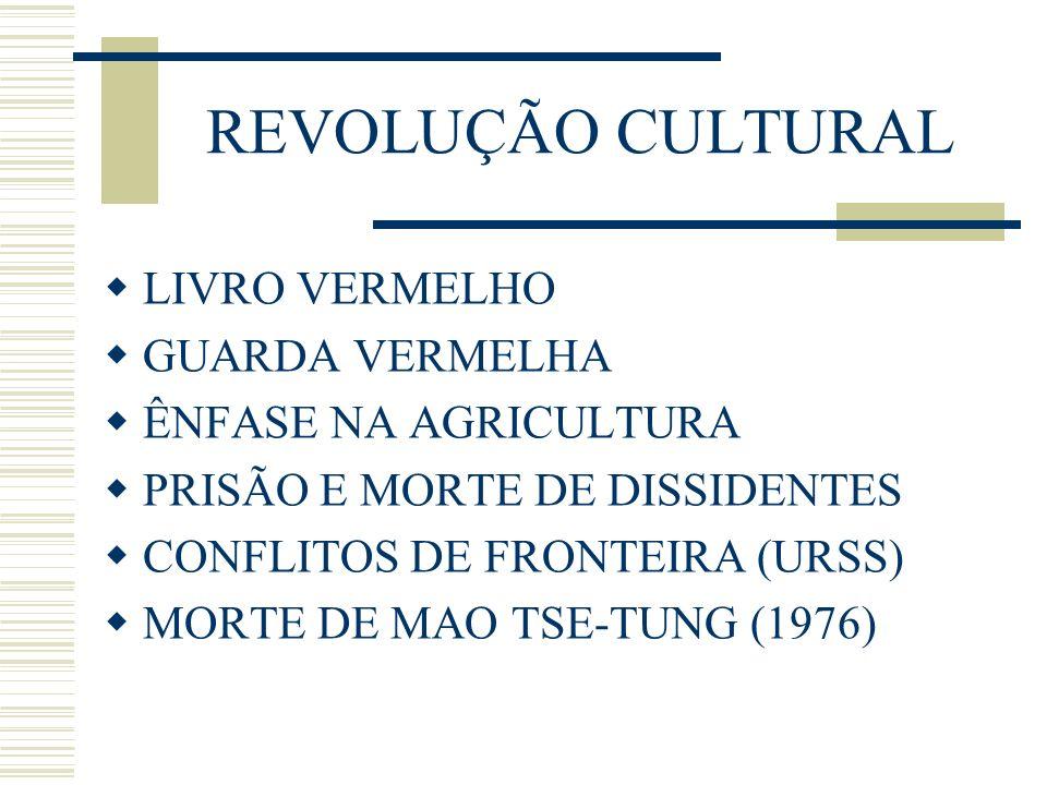 REVOLUÇÃO CULTURAL LIVRO VERMELHO GUARDA VERMELHA ÊNFASE NA AGRICULTURA PRISÃO E MORTE DE DISSIDENTES CONFLITOS DE FRONTEIRA (URSS) MORTE DE MAO TSE-T