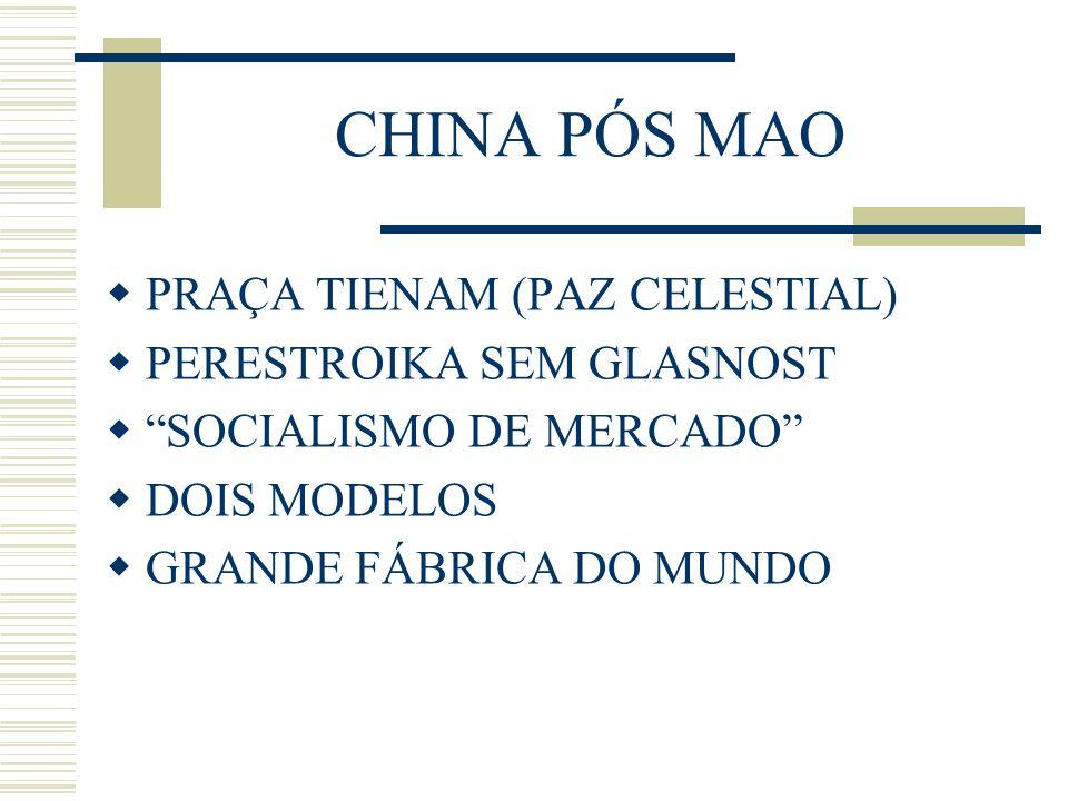 CHINA PÓS MAO PRAÇA TIENAM (PAZ CELESTIAL) PERESTROIKA SEM GLASNOST SOCIALISMO DE MERCADO DOIS MODELOS GRANDE FÁBRICA DO MUNDO