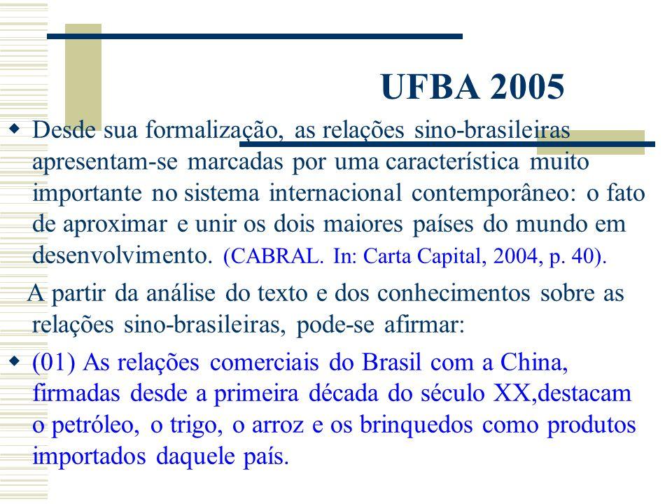 UFBA 2005 Desde sua formalização, as relações sino-brasileiras apresentam-se marcadas por uma característica muito importante no sistema internacional