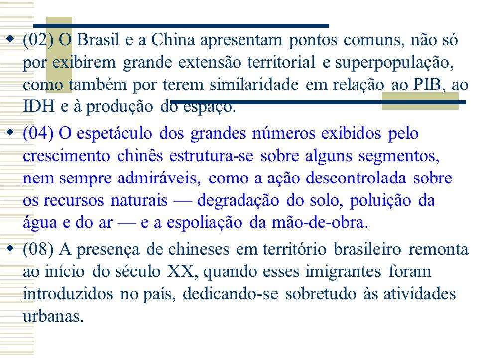 (02) O Brasil e a China apresentam pontos comuns, não só por exibirem grande extensão territorial e superpopulação, como também por terem similaridade