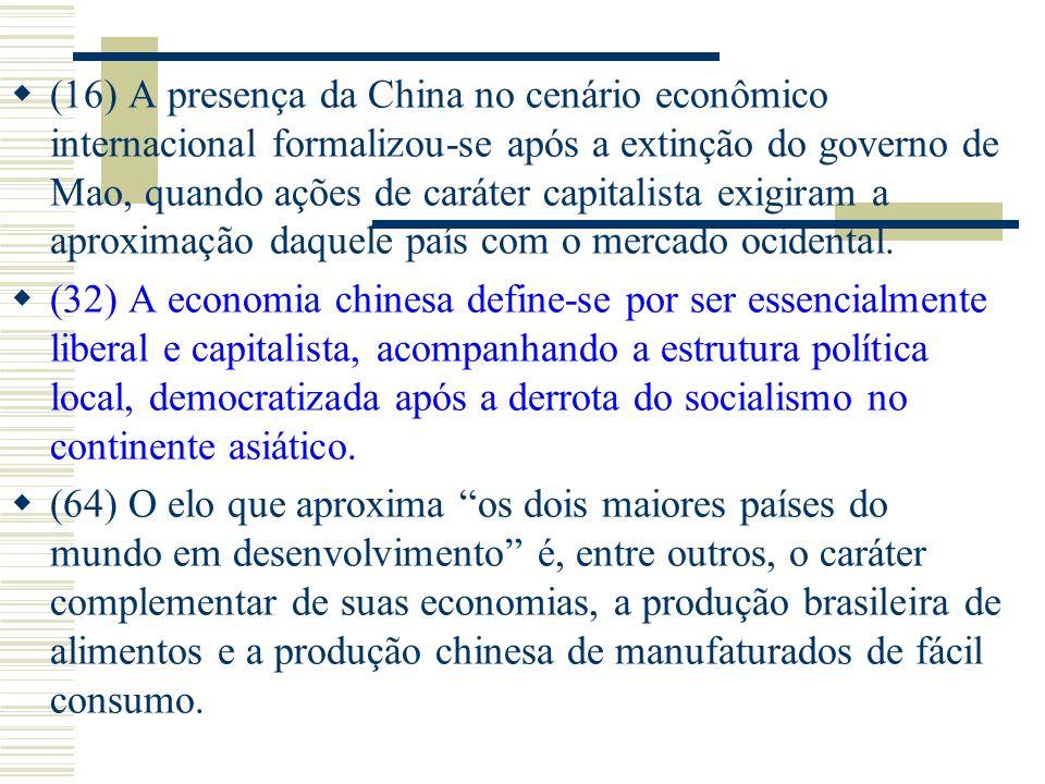(16) A presença da China no cenário econômico internacional formalizou-se após a extinção do governo de Mao, quando ações de caráter capitalista exigi