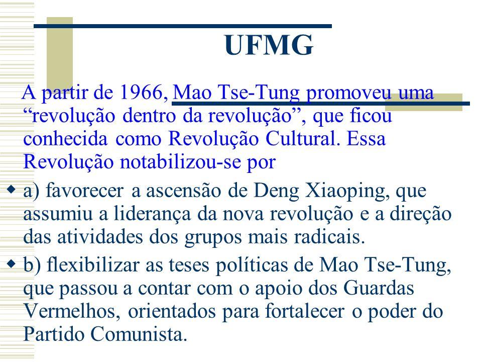 UFMG A partir de 1966, Mao Tse-Tung promoveu uma revolução dentro da revolução, que ficou conhecida como Revolução Cultural. Essa Revolução notabilizo