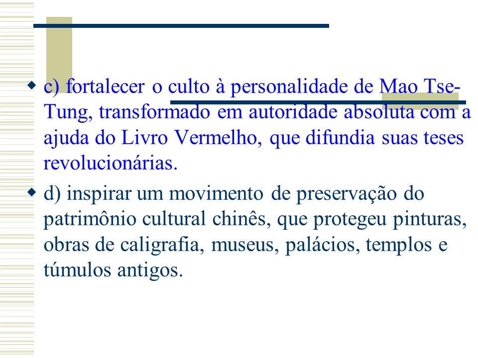 c) fortalecer o culto à personalidade de Mao Tse- Tung, transformado em autoridade absoluta com a ajuda do Livro Vermelho, que difundia suas teses rev