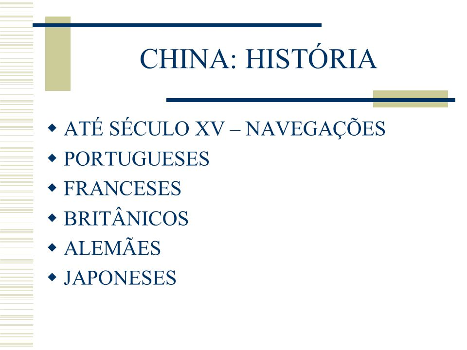 CHINA: HISTÓRIA ATÉ SÉCULO XV – NAVEGAÇÕES PORTUGUESES FRANCESES BRITÂNICOS ALEMÃES JAPONESES