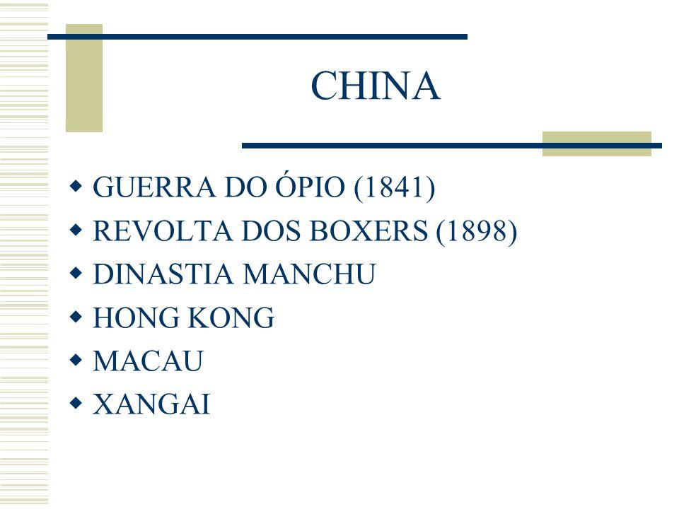 CHINA GUERRA DO ÓPIO (1841) REVOLTA DOS BOXERS (1898) DINASTIA MANCHU HONG KONG MACAU XANGAI