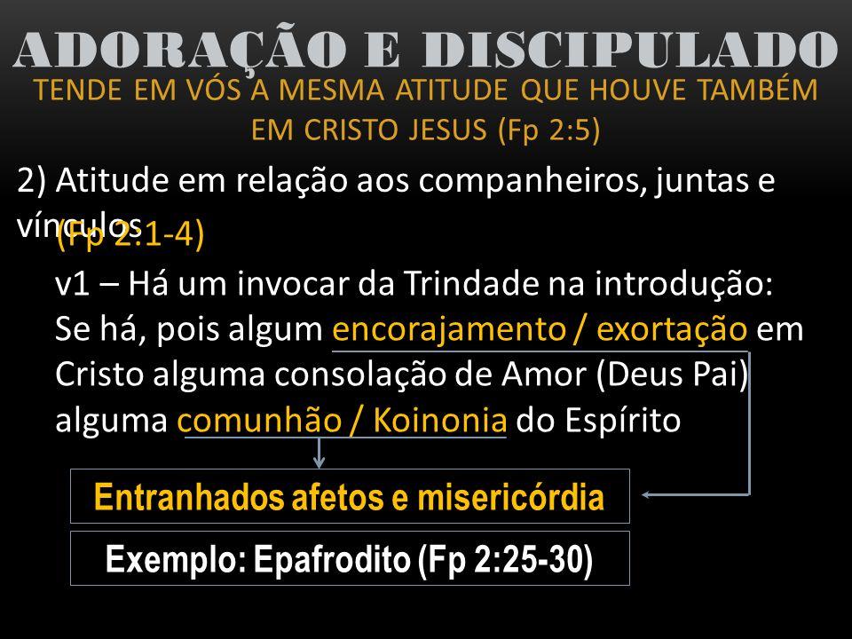 TENDE EM VÓS A MESMA ATITUDE QUE HOUVE TAMBÉM EM CRISTO JESUS (Fp 2:5) ADORAÇÃO E DISCIPULADO 2) Atitude em relação aos companheiros, juntas e vínculo