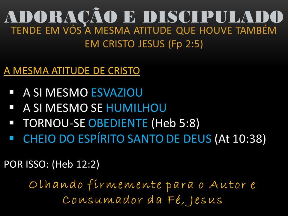 TENDE EM VÓS A MESMA ATITUDE QUE HOUVE TAMBÉM EM CRISTO JESUS (Fp 2:5) ADORAÇÃO E DISCIPULADO 3) Nossa Atitude diante de conflitos entre irmãos (Fp 4:2 ) Nossa Atitude: AUXILIAR P/ RECONCILIAÇÃO PERDÃO; RESTAURAÇÃO; PAZ (II Co 5:18) NÃO Partidarismo; Semear contenda; Colocar Lenha na Fogueira; Não fofocar...