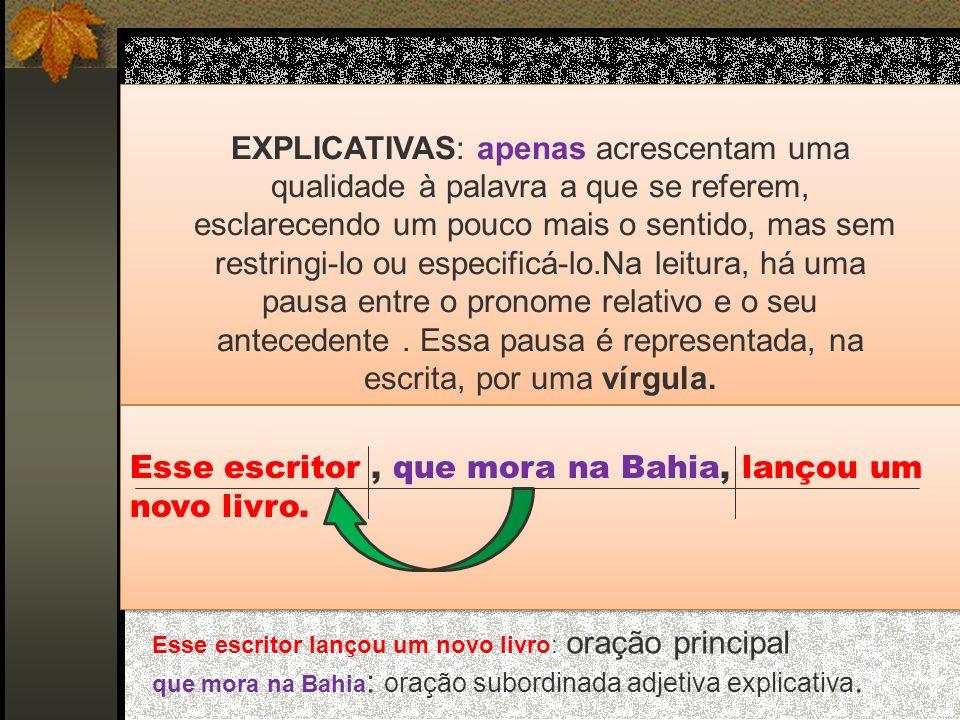 AS ORAÇÕES SUBORDINADAS ADJETIVAS CLASSIFICAÇÃO: RESTRITIVAS E EXPLICATIVAS RESTRITIVAS : restringem ou especificam o sentido da palavra a que se refe