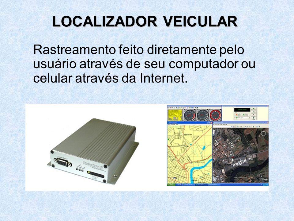 Rastreamento feito diretamente pelo usuário através de seu computador ou celular através da Internet. LOCALIZADOR VEICULAR