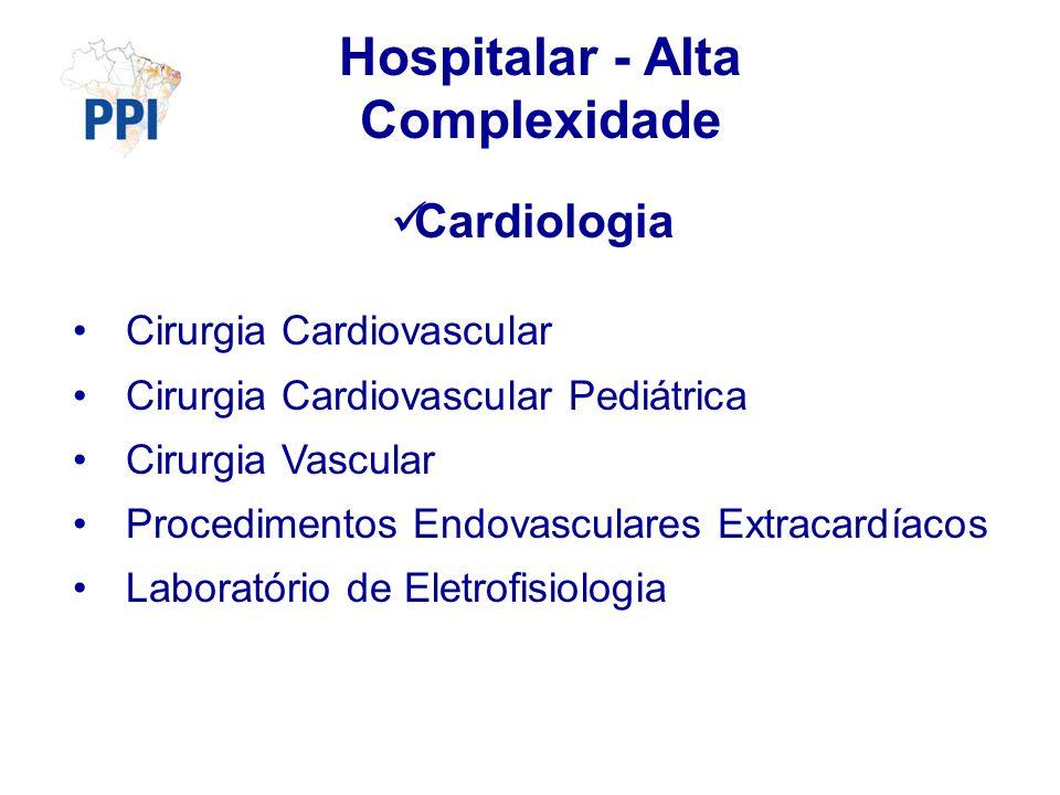 Hospitalar - Alta Complexidade Cardiologia Cirurgia Cardiovascular Cirurgia Cardiovascular Pediátrica Cirurgia Vascular Procedimentos Endovasculares E