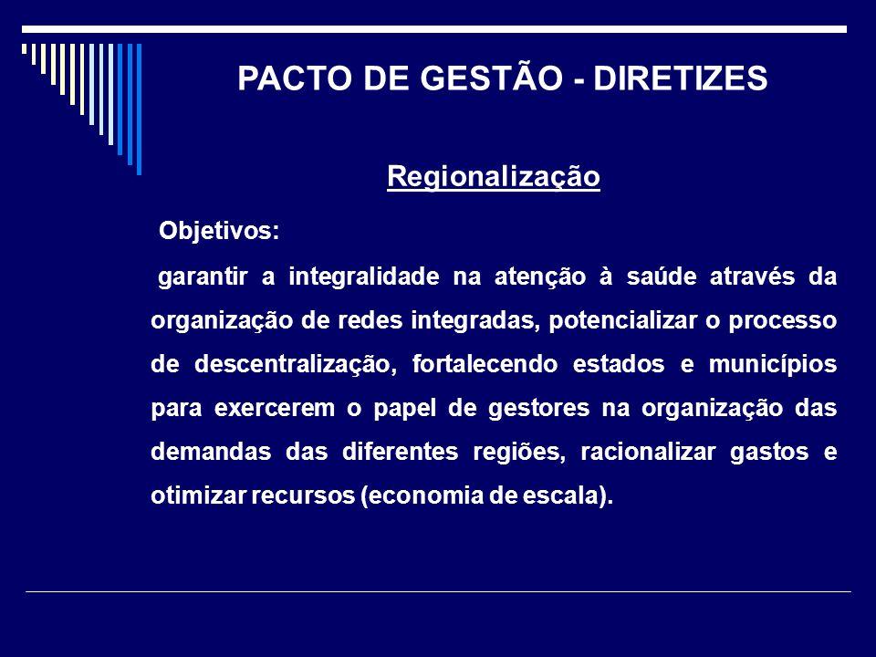 Regionalização Objetivos: garantir a integralidade na atenção à saúde através da organização de redes integradas, potencializar o processo de descentr