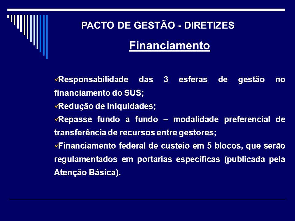 Financiamento Responsabilidade das 3 esferas de gestão no financiamento do SUS; Redução de iniquidades; Repasse fundo a fundo – modalidade preferencia