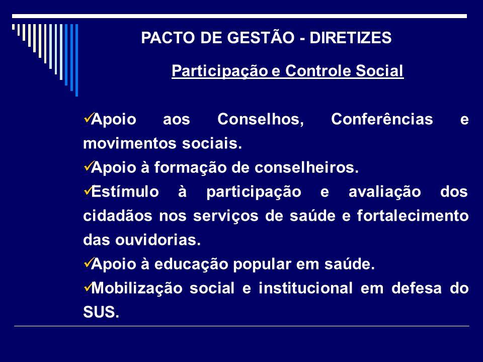 Participação e Controle Social Apoio aos Conselhos, Conferências e movimentos sociais. Apoio à formação de conselheiros. Estímulo à participação e ava