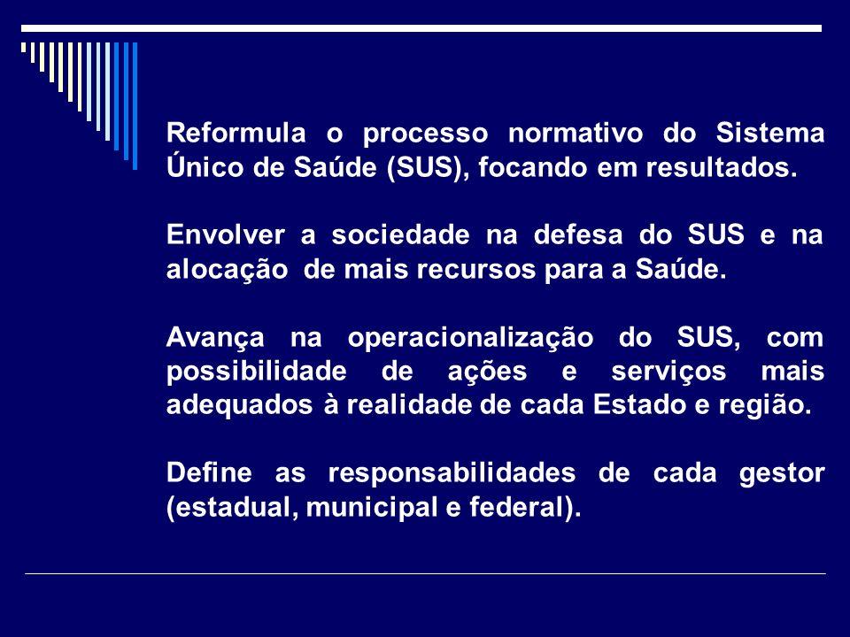 Reformula o processo normativo do Sistema Único de Saúde (SUS), focando em resultados. Envolver a sociedade na defesa do SUS e na alocação de mais rec