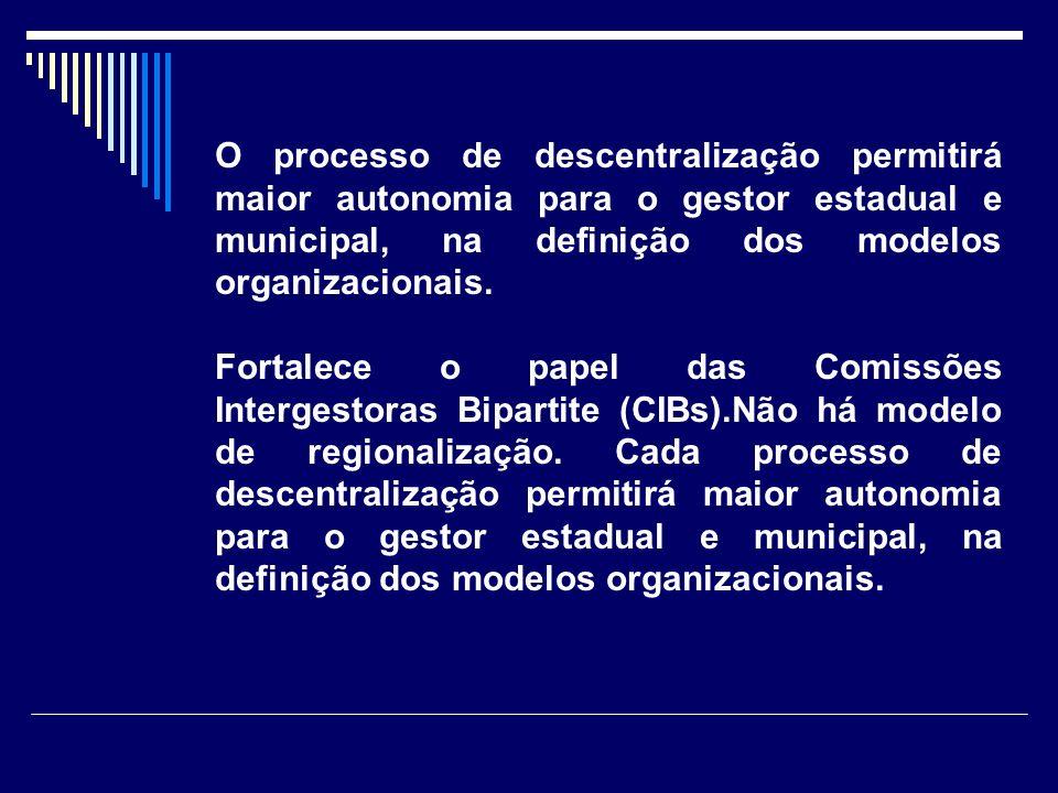 O processo de descentralização permitirá maior autonomia para o gestor estadual e municipal, na definição dos modelos organizacionais. Fortalece o pap