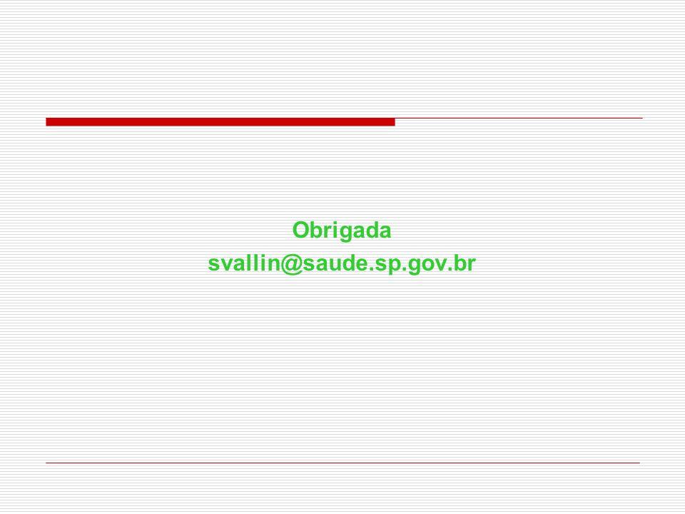 Obrigada svallin@saude.sp.gov.br