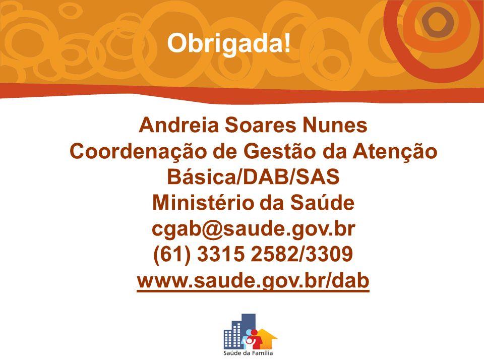 Andreia Soares Nunes Coordenação de Gestão da Atenção Básica/DAB/SAS Ministério da Saúde cgab@saude.gov.br (61) 3315 2582/3309 www.saude.gov.br/dab Ob