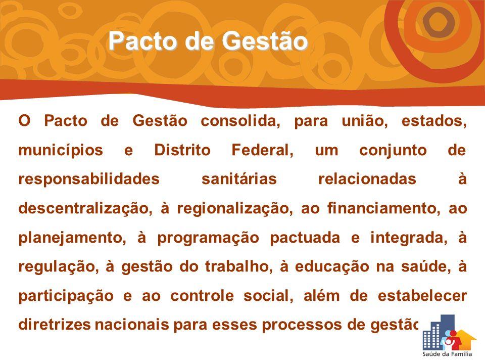 O Pacto de Gestão consolida, para união, estados, municípios e Distrito Federal, um conjunto de responsabilidades sanitárias relacionadas à descentral