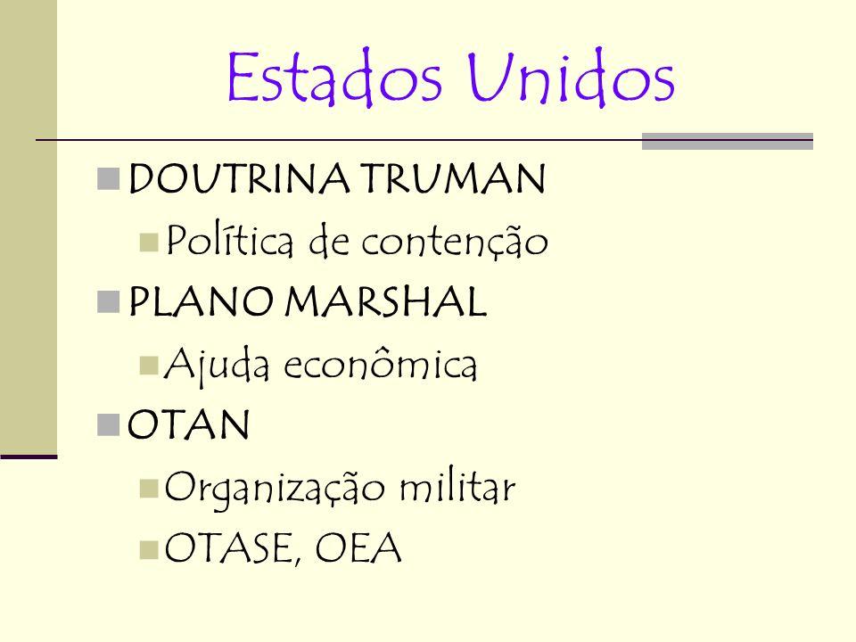 Estados Unidos DOUTRINA TRUMAN Política de contenção PLANO MARSHAL Ajuda econômica OTAN Organização militar OTASE, OEA