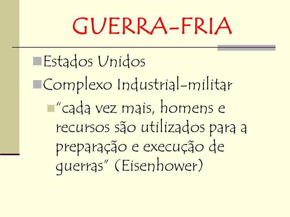 GUERRA-FRIA Estados Unidos Complexo Industrial-militar cada vez mais, homens e recursos são utilizados para a preparação e execução de guerras (Eisenhower)