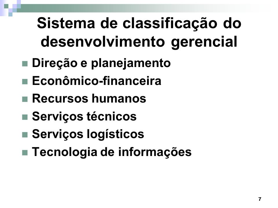 7 Direção e planejamento Econômico-financeira Recursos humanos Serviços técnicos Serviços logísticos Tecnologia de informações