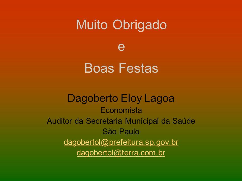 Muito Obrigado e Boas Festas Dagoberto Eloy Lagoa Economista Auditor da Secretaria Municipal da Saúde São Paulo dagobertol@prefeitura.sp.gov.br dagobe