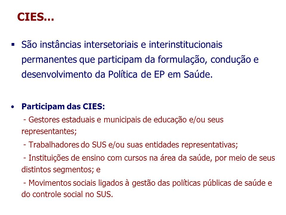 CIES... São instâncias intersetoriais e interinstitucionais permanentes que participam da formulação, condução e desenvolvimento da Política de EP em