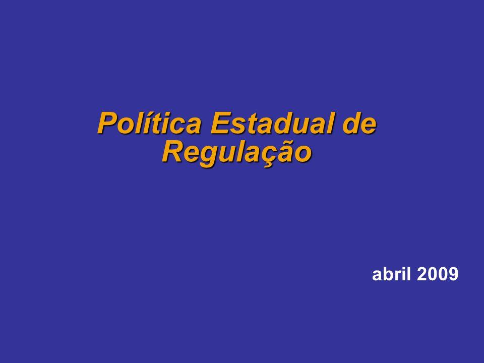 abril 2009 Política Estadual de Regulação