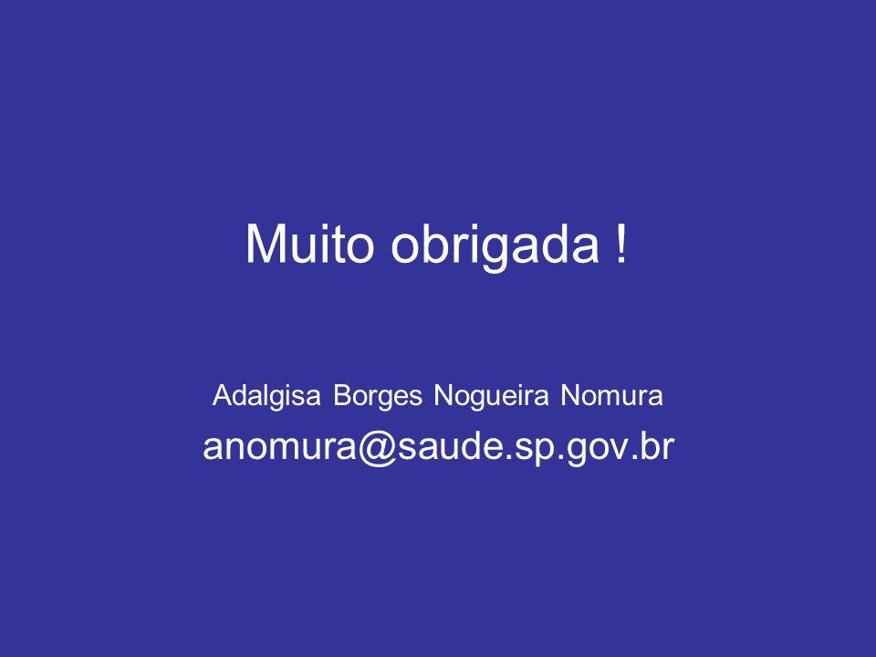 Muito obrigada ! Adalgisa Borges Nogueira Nomura anomura@saude.sp.gov.br