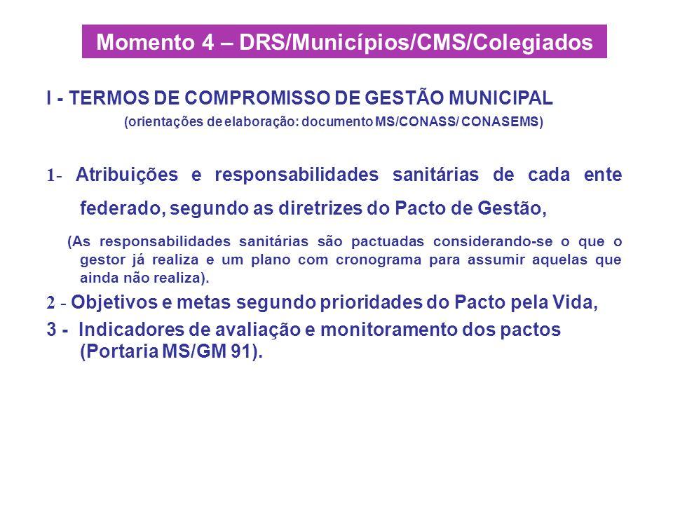 I - TERMOS DE COMPROMISSO DE GESTÃO MUNICIPAL (orientações de elaboração: documento MS/CONASS/ CONASEMS) 1- Atribuições e responsabilidades sanitárias