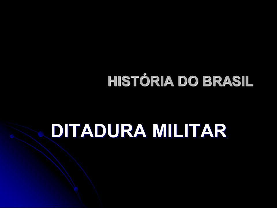 HISTÓRIA DO BRASIL DITADURA MILITAR