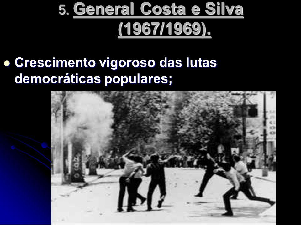 5. General Costa e Silva (1967/1969). Crescimento vigoroso das lutas democráticas populares; Crescimento vigoroso das lutas democráticas populares;