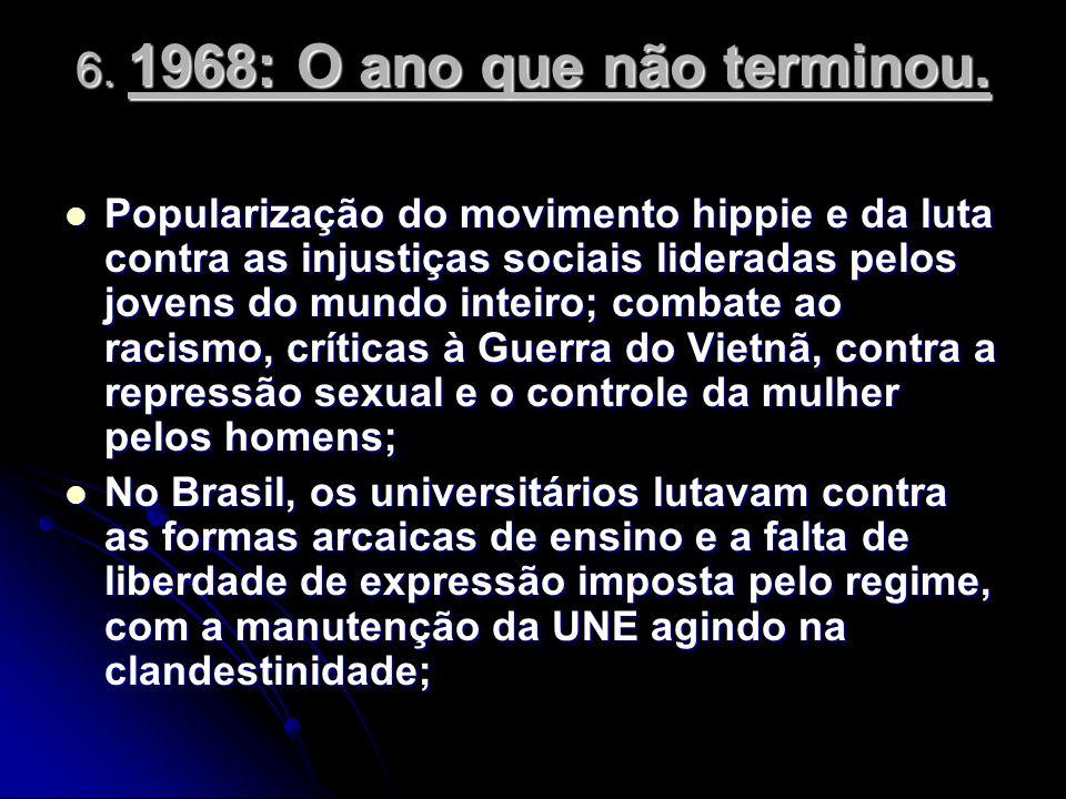 6. 1968: O ano que não terminou. Popularização do movimento hippie e da luta contra as injustiças sociais lideradas pelos jovens do mundo inteiro; com