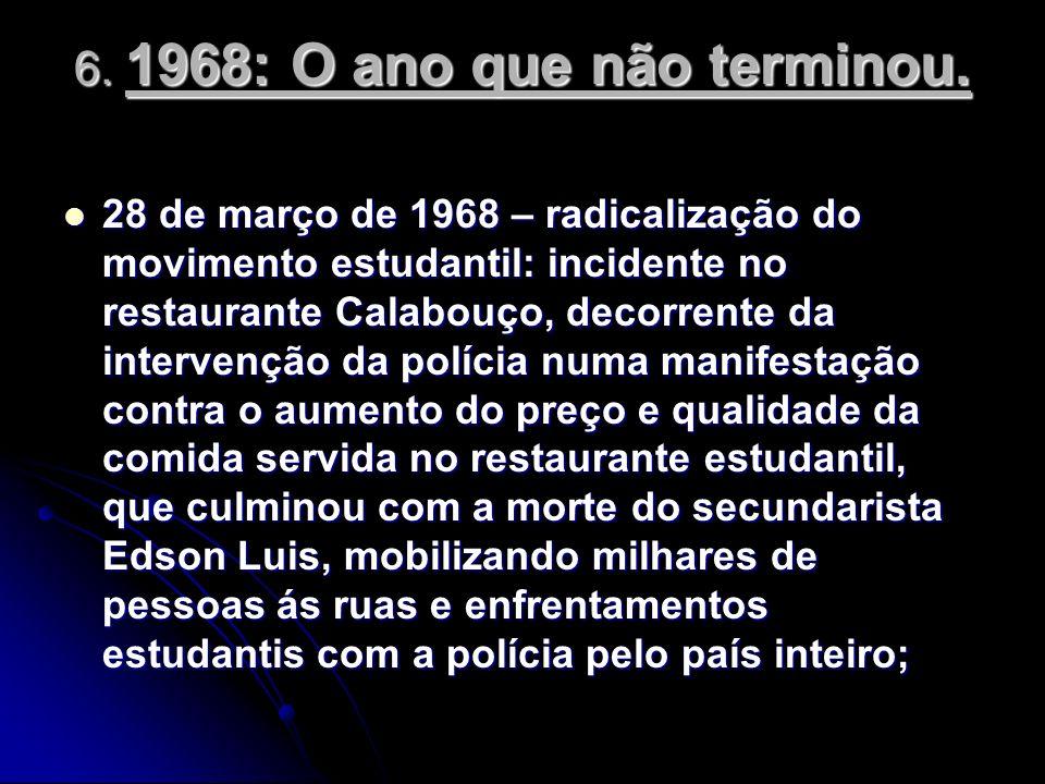 6. 1968: O ano que não terminou. 28 de março de 1968 – radicalização do movimento estudantil: incidente no restaurante Calabouço, decorrente da interv