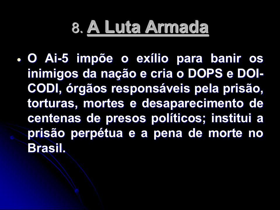 O Ai-5 impõe o exílio para banir os inimigos da nação e cria o DOPS e DOI- CODI, órgãos responsáveis pela prisão, torturas, mortes e desaparecimento d