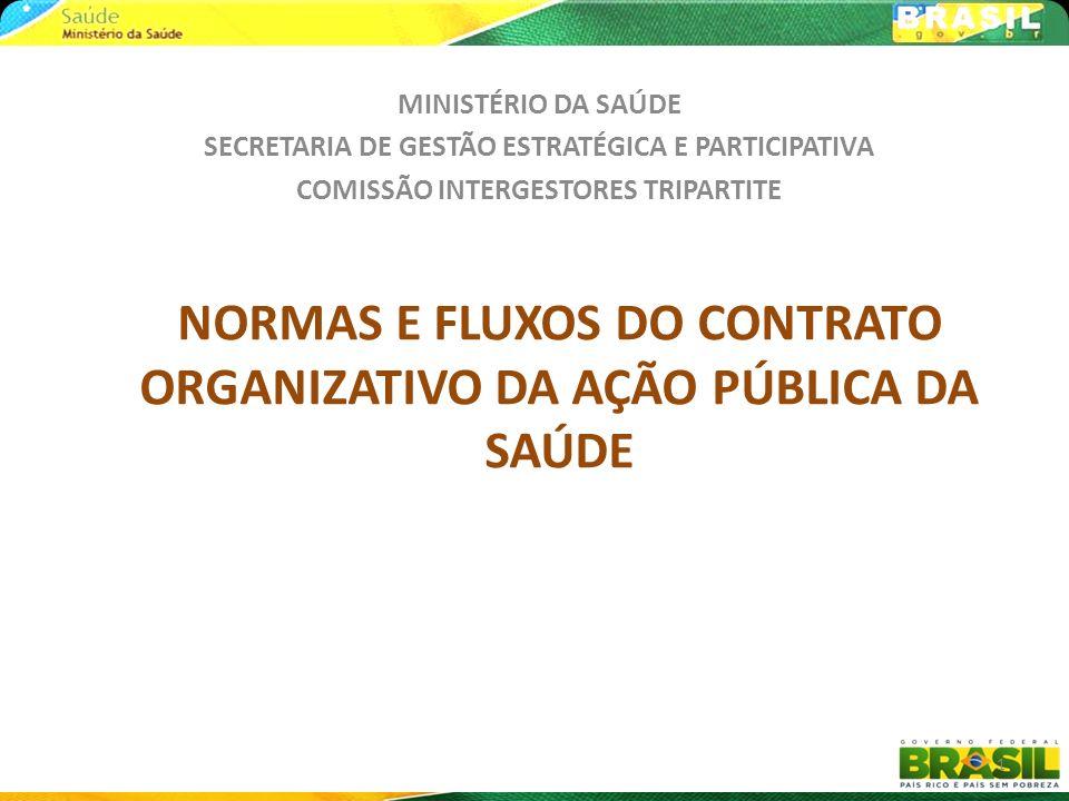 NORMAS E FLUXOS DO CONTRATO ORGANIZATIVO DA AÇÃO PÚBLICA DA SAÚDE MINISTÉRIO DA SAÚDE SECRETARIA DE GESTÃO ESTRATÉGICA E PARTICIPATIVA COMISSÃO INTERG