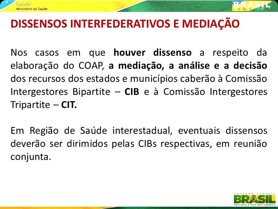 15 DISSENSOS INTERFEDERATIVOS E MEDIAÇÃO Nos casos em que houver dissenso a respeito da elaboração do COAP, a mediação, a análise e a decisão dos recu
