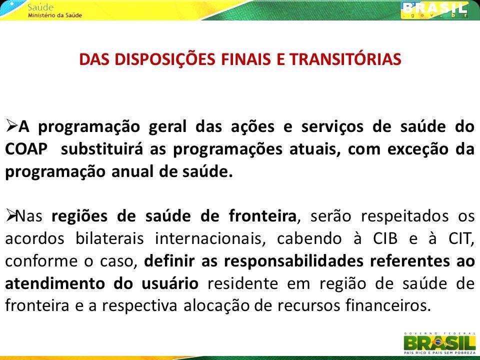 18 DAS DISPOSIÇÕES FINAIS E TRANSITÓRIAS A programação geral das ações e serviços de saúde do COAP substituirá as programações atuais, com exceção da