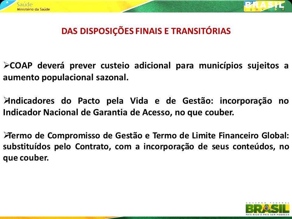 19 DAS DISPOSIÇÕES FINAIS E TRANSITÓRIAS COAP deverá prever custeio adicional para municípios sujeitos a aumento populacional sazonal. Indicadores do