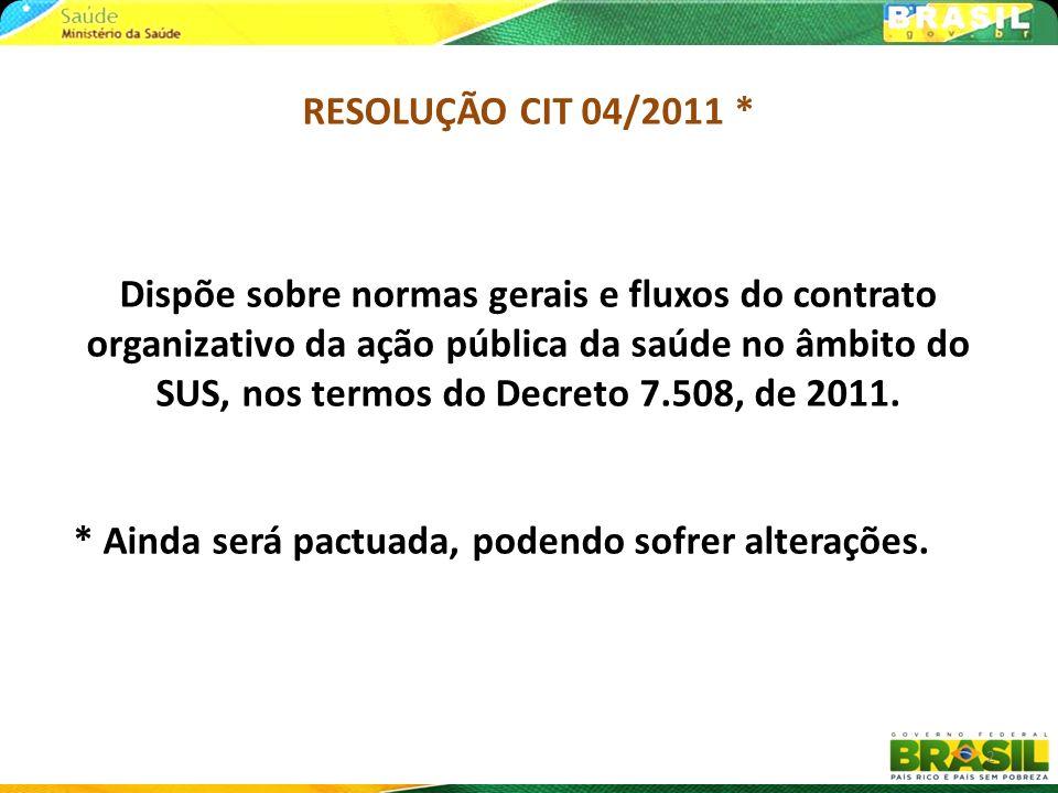 RESOLUÇÃO CIT 04/2011 * Dispõe sobre normas gerais e fluxos do contrato organizativo da ação pública da saúde no âmbito do SUS, nos termos do Decreto