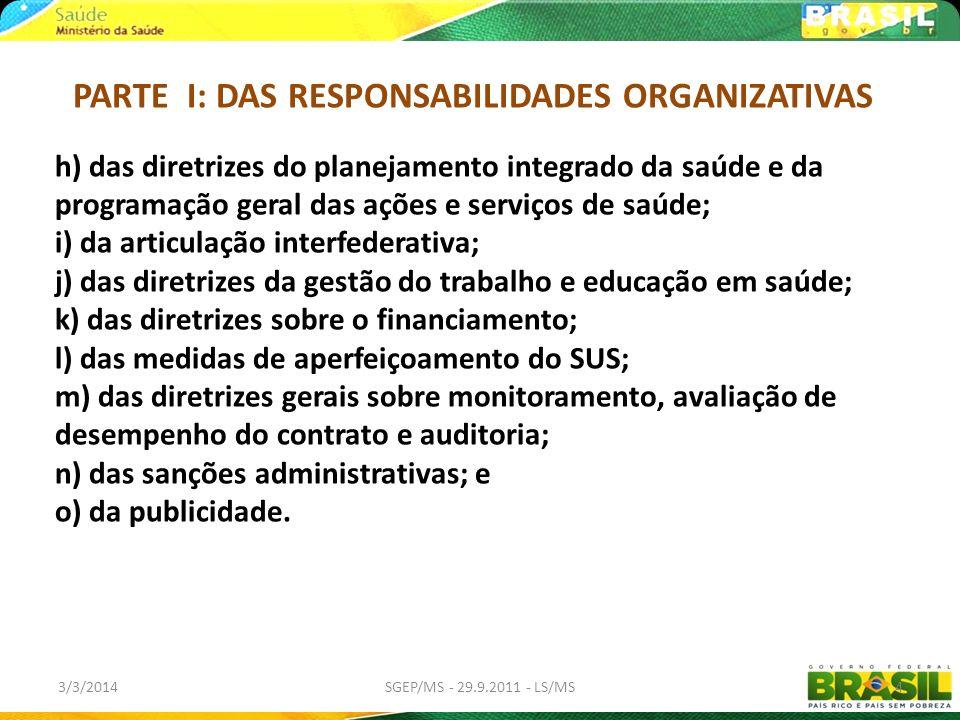 3/3/2014SGEP/MS - 29.9.2011 - LS/MS4 PARTE I: DAS RESPONSABILIDADES ORGANIZATIVAS h) das diretrizes do planejamento integrado da saúde e da programaçã