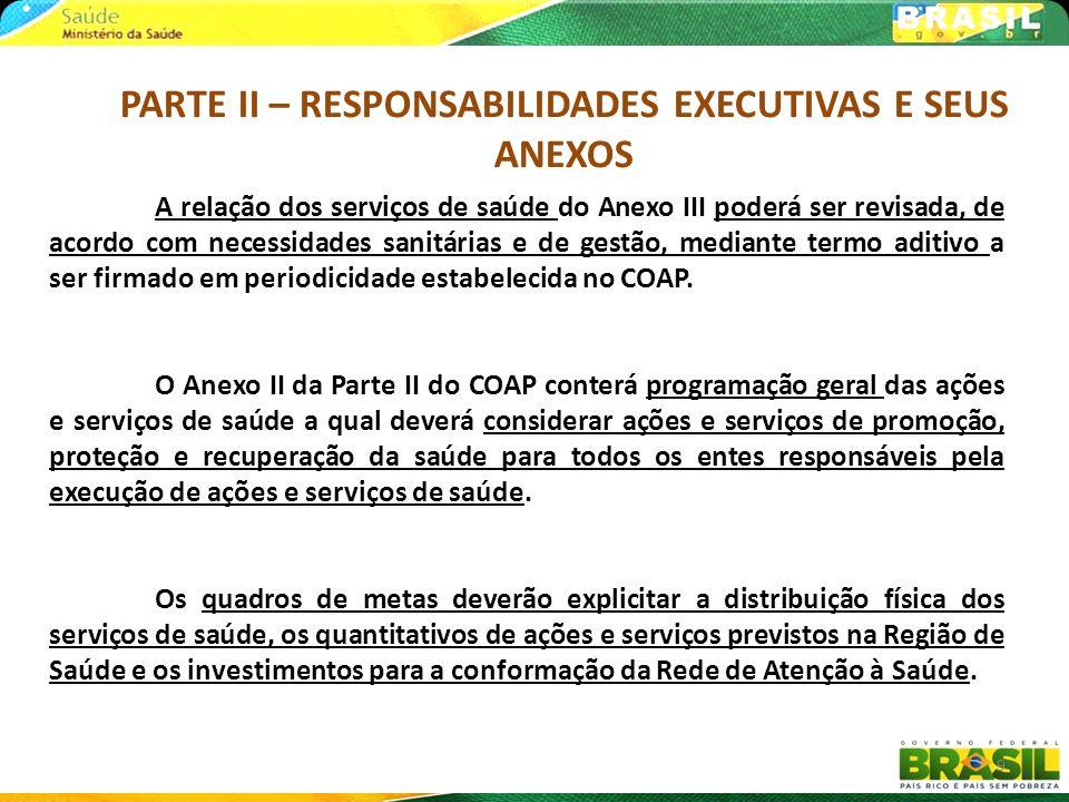PARTE III – RESPONSABILIDADES ORÇAMENTÁRIO-FINANCEIRAS A Parte III disporá sobre as responsabilidades orçamentário- financeiras do COAP, a qual deverá explicitar: As responsabilidades dos entes federativos pelo financiamento tripartite do contrato na região.