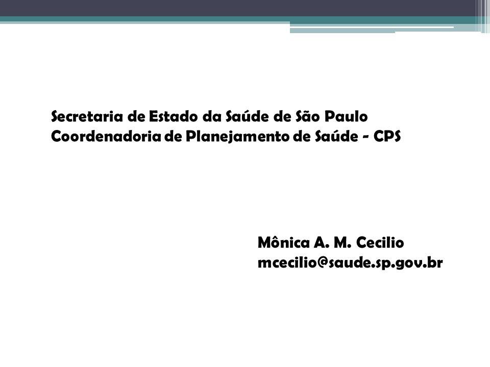 Secretaria de Estado da Saúde de São Paulo Coordenadoria de Planejamento de Saúde - CPS Mônica A. M. Cecilio mcecilio@saude.sp.gov.br