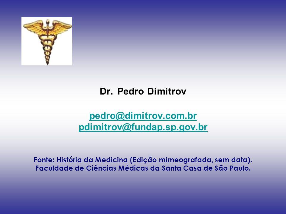 Dr. Pedro Dimitrov Dr. Pedro Dimitrov pedro@dimitrov.com.br pdimitrov@fundap.sp.gov.br Fonte: História da Medicina (Edição mimeografada, sem data). Fa