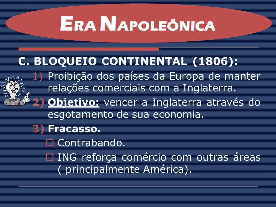 C.BLOQUEIO CONTINENTAL (1806): 1)Proibição dos países da Europa de manter relações comerciais com a Inglaterra. 2)Objetivo: vencer a Inglaterra atravé
